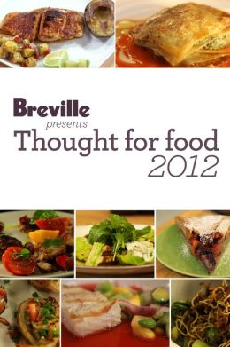 Breville presents Thought for Food 2012 Recipe eBook (Enhanced Edition)