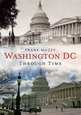 Washington, DC Through Time: America Through Time