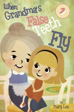 When Grandma's False Teeth Fly