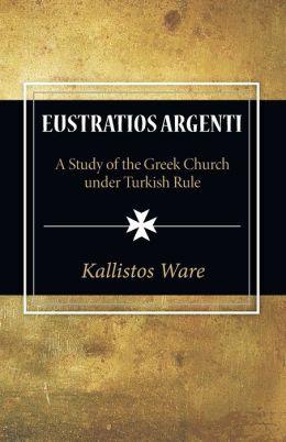 Eustratios Argenti: A Study of the Greek Church under Turkish Rule