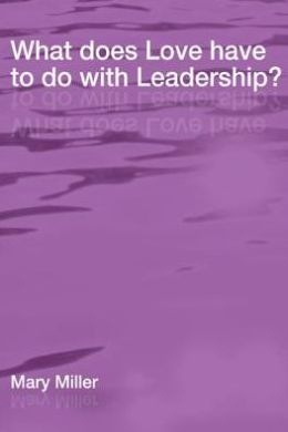 What Does Love Have to do with Leadership?