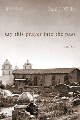 Say This Prayer into the Past: Poems