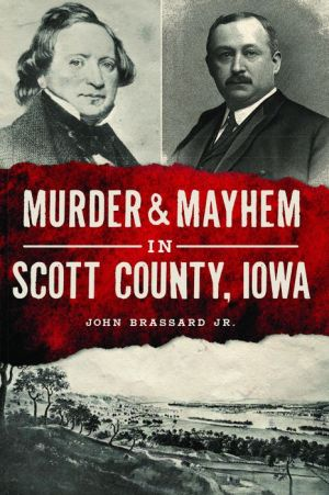 Murder and Mayhem in Scott County, Iowa