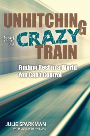 Unhitching from the Crazy Train: Finding Rest in a World You Can't Control
