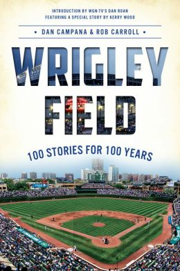 Wrigley Field: 100 Stories for 100 Years