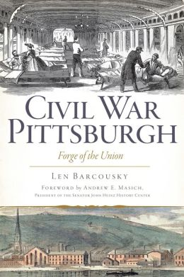 Civil War Pittsburgh: Forge of the Union
