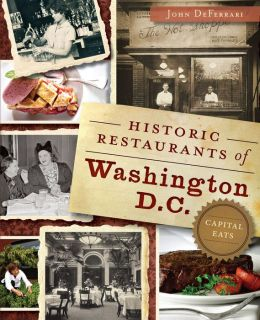 Historic Restaurants of Washington, D.C.: Capital Eats