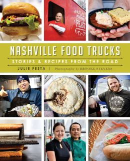 Nashville Food Trucks: Stories & Recipes from the Road