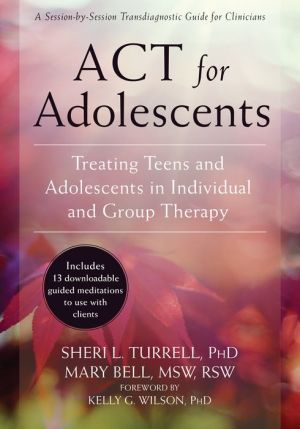 ACT for Adolescents: Treating Teens and Adolescents in Individual and Group Therapy