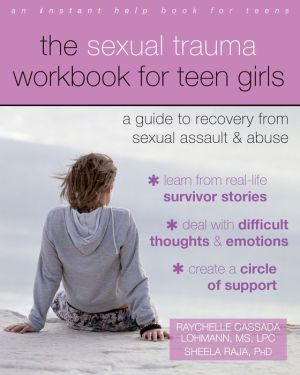 The Sexual Trauma Workbook for Teen Girls: A Guide to Recovery from Sexual Assault and Abuse