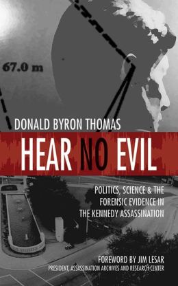 Hear No Evil: Politics, Science, and the Forensic Evidence in the Kennedy Assassination