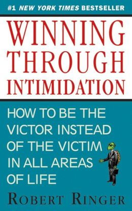 Winning through Intimidation: How to Be the Victor, Not the Victim, in Business and in Life