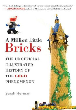 A Million Little Bricks: The Unofficial Illustrated History of the LEGO Phenomenon