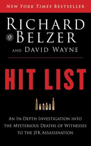 Hit List: An In-Depth Investigation into the Mysterious Deaths of Witnesses to the JFK Assassination