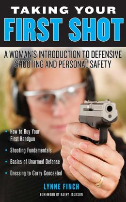 Taking Your First Shot: A Woman's Introduction to Defensive Shooting and Personal Safety