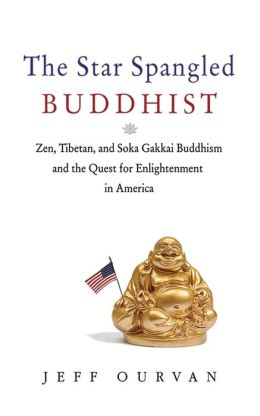 The Star Spangled Buddhist: Zen, Tibetan, and Soka Gakkai Buddhism and the Quest for Enlightenment in America