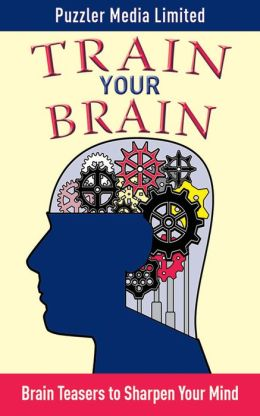 Train Your Brain: Brain Teasers to Sharpen Your Mind