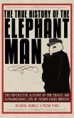 Book Cover Image. Title: The True History of the Elephant Man:  The Definitive Account of the Tragic and Extraordinary Life of Joseph Carey Merrick, Author: Peter Ford