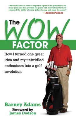 The WOW Factor: How I Turned One Idea and My Unbridled Enthusiasm into a Golf Revolution