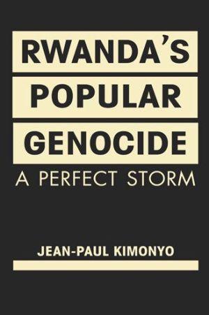 Rwanda?s Popular Genocide: ?A Perfect Storm