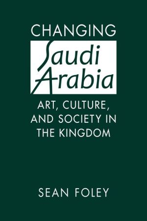 Changing Saudi Arabia: Art, Culture, and Society in the Kingdom