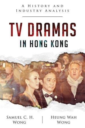 TV Dramas in Hong Kong: A History and Industry Analysis