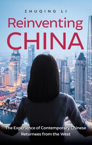 Reinventing China: The Experience of Contemporary Chinese Returnees from the West