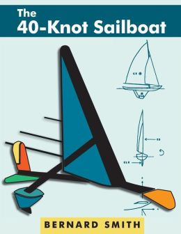 The Forty-Knot Sailboat: Introducing the Aerohydrofoil, a revolutionary development in sailing craft that breaks the 5,000-year-old speed barrier