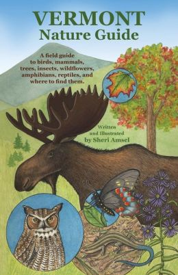 Vermont Nature Guide: A field guide to birds, mammals, trees, insects, wildflowers, amphibians, reptiles, and where to find them