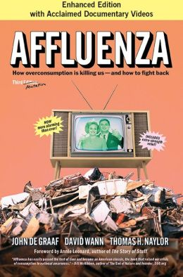 Affluenza: How Overconsumption Is Killing Us - and How to Fight Back (Enhanced Edition)