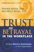 Book Cover Image. Title: Trust and Betrayal in the Workplace:  Building Effective Relationships in Your Organization, Author: Dennis Reina PhD
