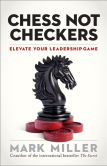 Book Cover Image. Title: Chess Not Checkers:  Elevate Your Leadership Game, Author: Mark Miller (2)