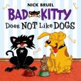 Book Cover Image. Title: Bad Kitty Does Not Like Dogs, Author: Nick Bruel