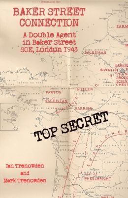 Baker Street Connection: A Double Agent in Baker Street SOE, London, 1943