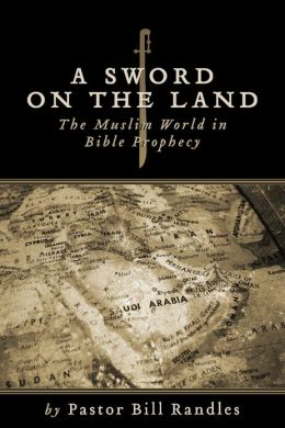 A Sword on the Land: The Islamic World in Bible Prophecy