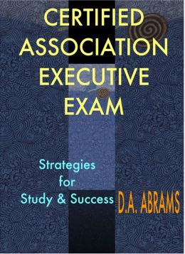 Certified Association Executive Exam: Strategies for Study & Success