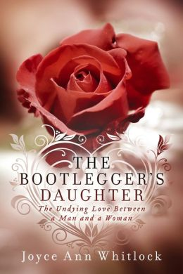 The Bootlegger's Daughter: The Undying Love Between a Man and a Woman