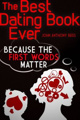 The Best Dating Book Ever: Volume One: Because the First Words Matter