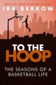 Book Cover Image. Title: To the Hoop:  The Seasons of a Basketball Life, Author: Ira Berkow