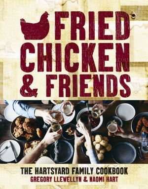 Fried Chicken & Friends: The Hartsyard Family Cookbook