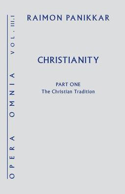 Christianity: Opera Omnia, Volume III Part 1: The Christian Tradition
