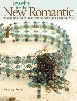 Jewelry for the New Romantic: Unexpected Techniques with Crystals and Beading Wire (PagePerfect NOOK Book)