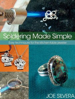 Soldering Made Simple: Easy techniques for the kitchen-table jeweler (PagePerfect NOOK Book)