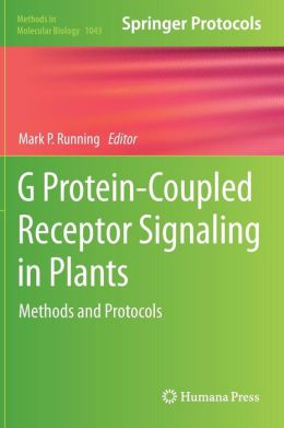 G Protein-Coupled Receptor Signaling in Plants: Methods and Protocols