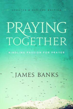 Praying Together: Kindling Passion for Prayer