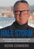 Book Cover Image. Title: Hale Storm:  The Incredible Saga of Baltimore's Ed Hale, Including a Secret Life with the CIA, Author: Kevin Cowherd