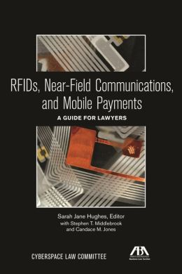 RFIDs, Near-Field Communications, and Mobile Payments: A Guide for Lawyers