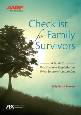 ABA/AARP Checklist for Family Survivors: A Guide to the Practical and Legal Matters You Have to Pay Attention to When Someone Dies