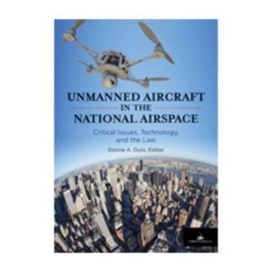 Unmanned Aircraft in the National Airspace: Critical Issues, Technology, and the Law