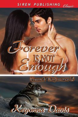 Forever Is Not Enough [Council Enforcers 2] (Siren Publishing Classic)